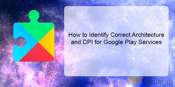 Identifiera korrekt arkitektur och DPI, Google Play-tjänster