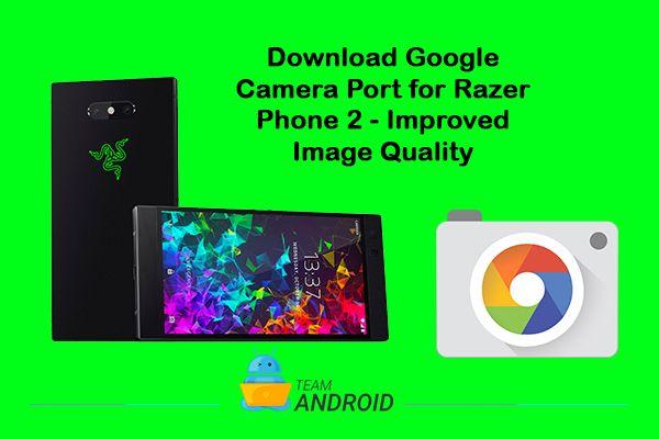 Ladda ner Google Camera Port för Razer Phone 2 - Förbättrad bildkvalitet 11